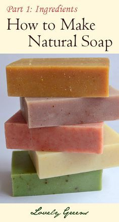 How to make Natural Soap - Part 1: Ingredients ~ This is an information packed post, great for learning about soap making!