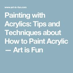 Painting with Acrylics: Tips and Techniques about How to Paint Acrylic — Art is Fun