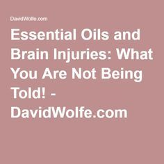 Essential Oils and Brain Injuries: What You Are Not Being Told! - DavidWolfe.com