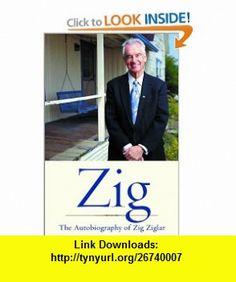 Zig The Autobiography of Zig Ziglar (9781578565023) Zig Ziglar , ISBN-10: 1578565022  , ISBN-13: 978-1578565023 ,  , tutorials , pdf , ebook , torrent , downloads , rapidshare , filesonic , hotfile , megaupload , fileserve
