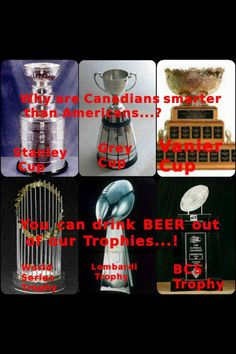 Why Canadians are smarter than Americans - we can drink beer out of our championship trophies! NHL There's also the Memorial Cup, Canadian Beer, I Am Canadian, Grey Cup, O Canada, Cool Cards, Canning, Humor, Drinks, Drink Beer