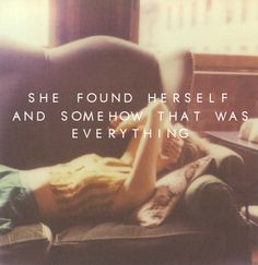 She found herself and somehow that was everything