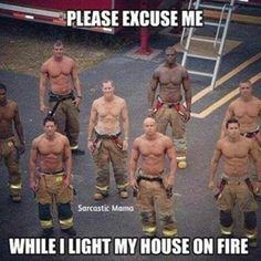 How many times do I have to set my house on fire?!