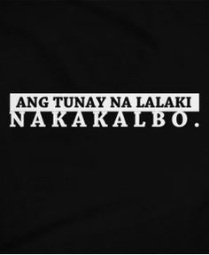 Ang Tunay na Lalaki Nakakalbo Pinoy Quotes, Filipino Funny, Statement Shirts, Long Distance Love, Hugot, Tagalog, Templates Printable Free, Photo Booth, Funny Tshirts
