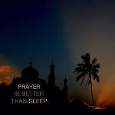 Prayer is better than sleep ~ especially when you can't sleep :)