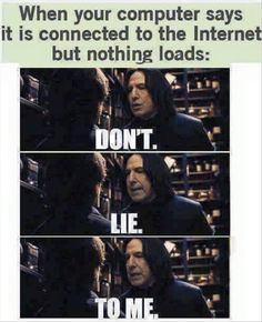 Harry Potter Humor Yes ... I will picture Snape when this happens from now on!