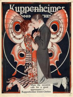 Kuppenheimer Good Clothes ad illustrated by JC Leyendecker, circa 1920s. In this version the butterfly wings are red and pink, as are the lady's shoes. Men certainly looked smashing in flapper-era formals, didn't they? Spats FTW.