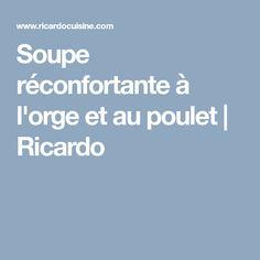 Soupe réconfortante à l'orge et au poulet | Ricardo Recipes, Chic Bedding, Projects