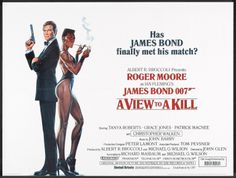 007 #15 1985 A View to a Kill poster • Bond: Roger Moore (7th) • BondGirls: Grace Jones (Jamaica; b. 1948 May19) as May Day & Tanya Roberts (US; from 1984 Sheena) as Stacey Sutton • Evil: Christopher Walken as Max Zorin • theme song by same title sung by Duran Duran