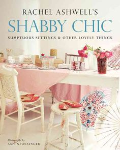 Shabby Chic: Sumptuous Settings and Other Lovely Things (Paperback)