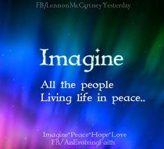 Imagine all the people, living life in peace... John Lennon   www.facebook.com/LennonMcCartneyYesterday
