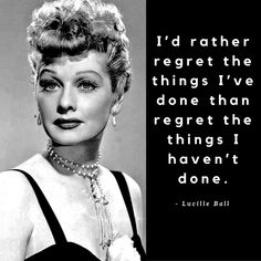 """I'd rather regret the things I've done than regret the things I haven't done."" - Lucille Ball #quotes #risktaking"