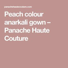 Peach colour anarkali gown – Panache Haute Couture