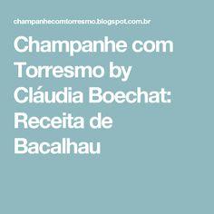 Champanhe com Torresmo by Cláudia Boechat: Receita de Bacalhau