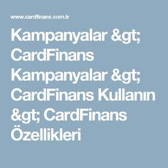 Kampanyalar > CardFinans Kampanyalar > CardFinans Kullanın > CardFinans Özellikleri
