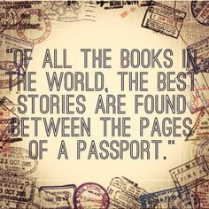 The best stories are found between the pages of a passport.....