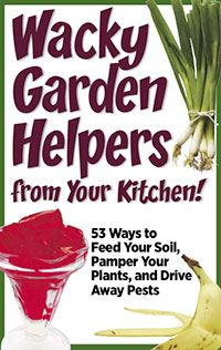 Wacky Garden Helpers from Your Kitchen: 53 ways to improve your soil, plants and drive away pests with items you already have in your kitchen.   Free PDF download from Organic Gardening