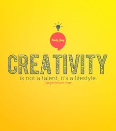 Creativity is not a talent, it's a lifestyle. #purpose #quotes