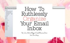 My tried and true tips for how to ruthlessly organize your email inbox!!