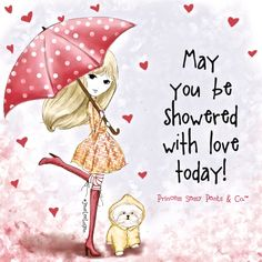 """May you be showered with love today!"" - Princess Sassy Pants & Co - Illustration: Jane Lee Logan Valentine's Day Quotes, Sassy Quotes, Cute Quotes, April Quotes, Pink Quotes, Pretty Quotes, Deep Quotes, Random Quotes, Family Quotes"