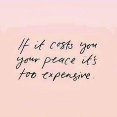 If it costs you your peace it's too expensive Great Inspirational Quotes, New Quotes, Inspiring Quotes About Life, Girl Quotes, Happy Quotes, Words Quotes, Wise Words, Funny Quotes, Motivational Quotes