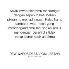 """Dewi 'Dee' Lestari - """"Kalau lawan bicaramu mendengar dengan sepenuh hati, beban pikiranmu menjadi ringan...."""". inspirational"""