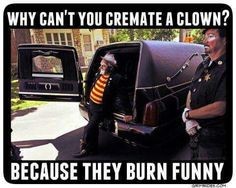 Why can't you cremate a clown? Death and Funeral Humor