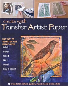 Sophia's: My Favorite Image Transfer Product! The secret is Lesley Riley's Transfer Artist Paper or TAP that allows you to transfer images to almost any surface—fabric, paper, wood, glass, canvas, metal, mica, and more.
