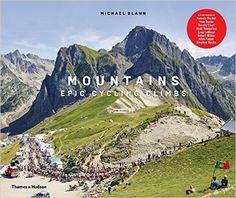 Mountains: Epic Cycling Climbs: Amazon.co.uk: Michael Blann: 9780500518915: Books