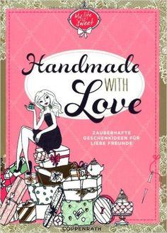 Handmade with Love: Zauberhafte Geschenkideen für liebe Freunde: Amazon.de: Jill Schirnhofer: Bücher