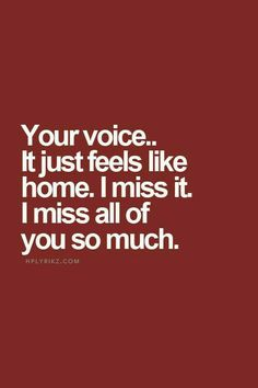 "I can still hear you answering the phone. The way you'd always say ""hi"" instead of ""hello"". <3"