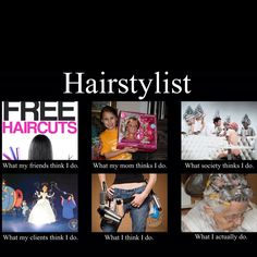All hairstylists know its so true.