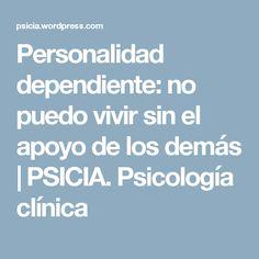 Personalidad dependiente: no puedo vivir sin el apoyo de los demás | PSICIA. Psicología clínica