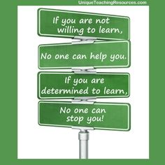 """If you are not willing to learn, no one can help you.  If you are determined to learn, no one can stop you.""   100+ quotes of the day about learning:  http://www.uniqueteachingresources.com/Quotes-About-Learning.html"