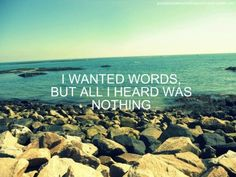 I wanted words, but all I heard was nothing <3