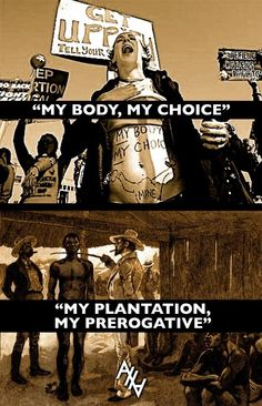 Oh for fuck's sake! Comparing pro choice to fucking slavery! You should be ashamed of yourself.