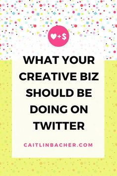What Your Creative Biz Should Be Doing On Twitter | Caitlin Bacher