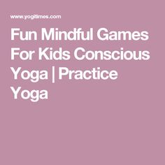 Fun Mindful Games For Kids Conscious Yoga   Practice Yoga