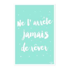 """Affiche """"Ne t'arrête jamais de rêver"""""""