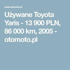 Używane Toyota Yaris - 13 900 PLN, 86 000 km, 2005  - otomoto.pl