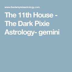 The 11th House - The Dark Pixie Astrology- gemini