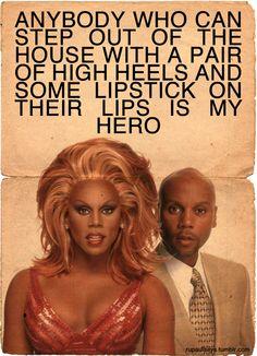 Cualquiera que pueda salir de la casa con un par de tacones y labial en sus labios es mi heroe.