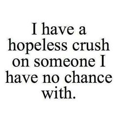Love Quotes : I have a hopeless crush on someone I have no chance with. This Quote And The Picture Was Posted By Alec Herschel. Cute Crush Quotes, Secret Crush Quotes, Sad Love Quotes, Heart Quotes, Cute Quotes, Quotes About Your Crush, Unrequited Love Quotes Crushes, Ugly Girl Quotes, Quotes About Crushes