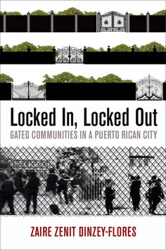 """Locked in, locked out: gated communities in a Puerto Rican city"" by Zaire Zenit Dinzey-Flores"