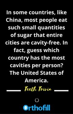 """""""In some countries, like China, most people eat such small quantities of sugar that entire cities are cavity-free. In fact, guess which country has the most cavities per person? The United States of America."""" Know more informative trivia that brought to us by Orthofill.  #OrthoBands #Orthofill"""
