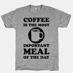 Coffee Is The Most Important Meal Of... | T-Shirts, Tank Tops, Sweatshirts and Hoodies | HUMAN