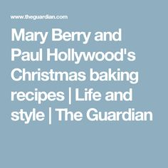 Mary Berry and Paul Hollywood's Christmas baking recipes | Life and style | The Guardian