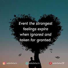 Event the strongest feelings expire when ignored and taken for granted. #Life #LifeQuotes #LifeStatus #Feelings #Ignorance