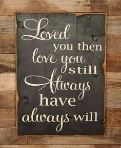 Large Wood Sign – Loved You Then, Love You Still, Always Have, Always Will – Subway Sign – Farmhouse Sign – Love Sign – Home Decor - Wood Diy Sign Quotes, Cute Quotes, Qoutes, Love Of My Life, My Love, Do It Yourself Furniture, My Sun And Stars, Diy Signs, Sign I