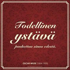 Todellinen ystävä puukottaa sinua edestä.—Kirjailija Oscar Wilde (1854-1900... Quotations, Qoutes, Oscar Wilde, Texts, Friendship, Smile, Mood, Thoughts, My Love